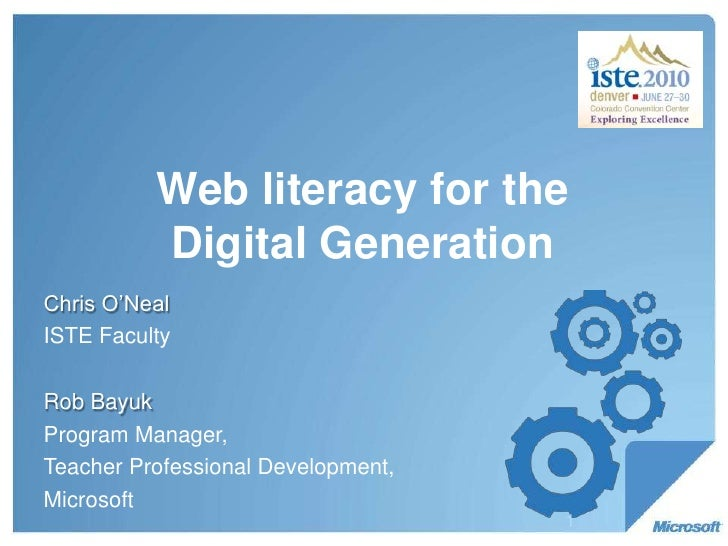Web literacy for the Digital Generation<br />Chris O'Neal<br />ISTE Faculty<br />Rob Bayuk<br />Program Manager,<br />Teac...