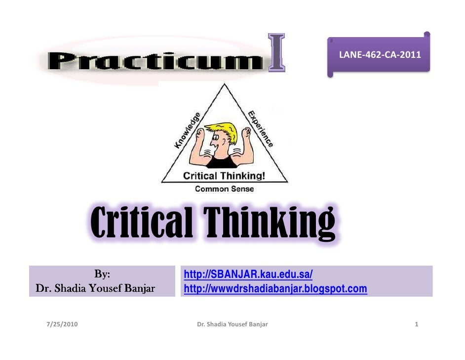 LANE-462-CA-2011                   Critical Thinking             By:            http://SBANJAR.kau.edu.sa/ Dr. Shadia Yous...