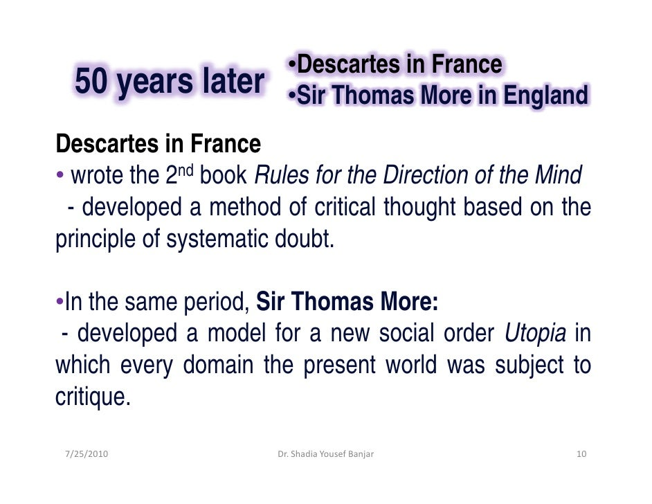 •Descartes in France    50 years later        •Sir Thomas More in England Descartes in France • wrote the 2nd book Rules f...
