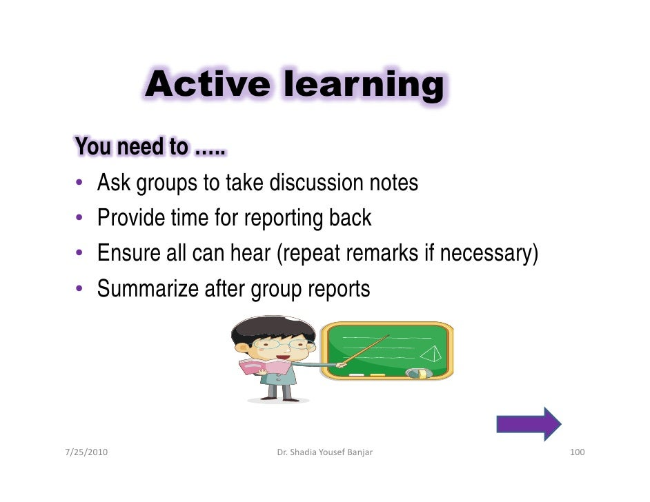 Active learning   You need to …..   • Ask groups to take discussion notes   • Provide time for reporting back   • Ensure a...
