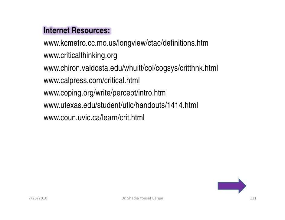 Internet Resources:        www.kcmetro.cc.mo.us/longview/ctac/definitions.htm        www.criticalthinking.org        www.c...