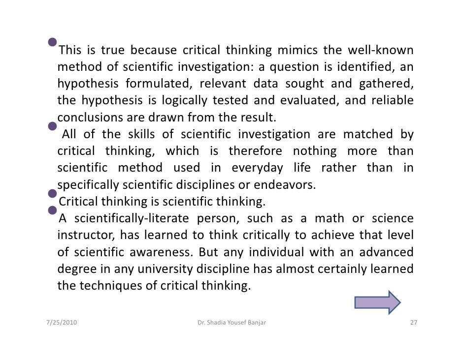 •  This is true because critical thinking mimics the well-known    method of scientific investigation: a question is ident...