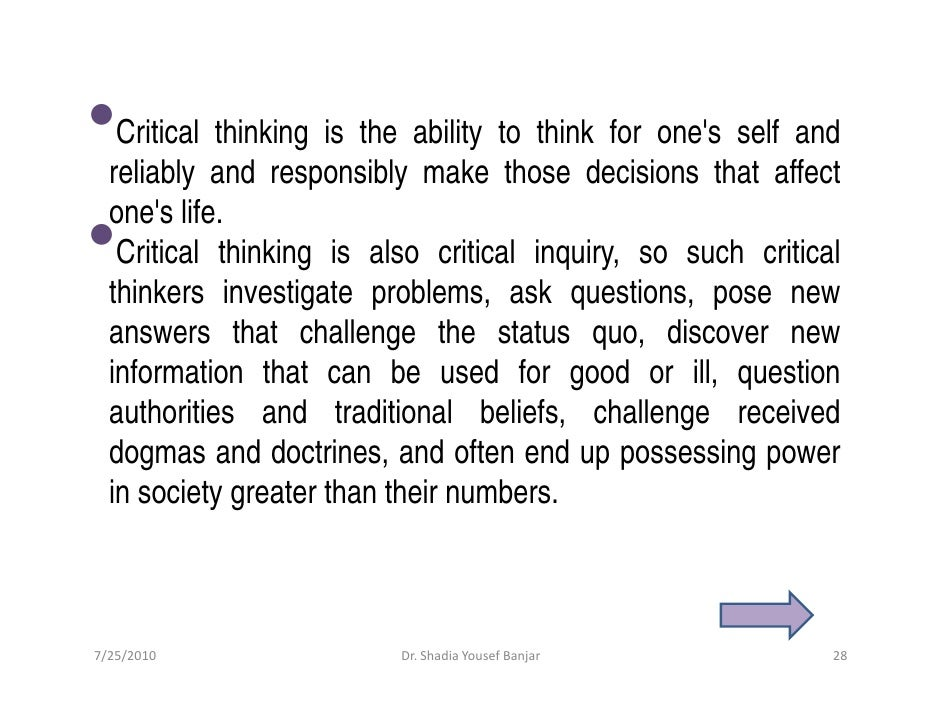 •  Critical thinking is the ability to think for one's self and   reliably and responsibly make those decisions that affec...