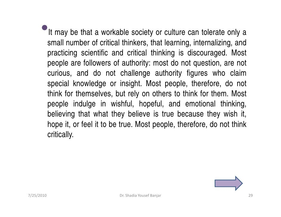 •     It may be that a workable society or culture can tolerate only a             small number of critical thinkers, that...