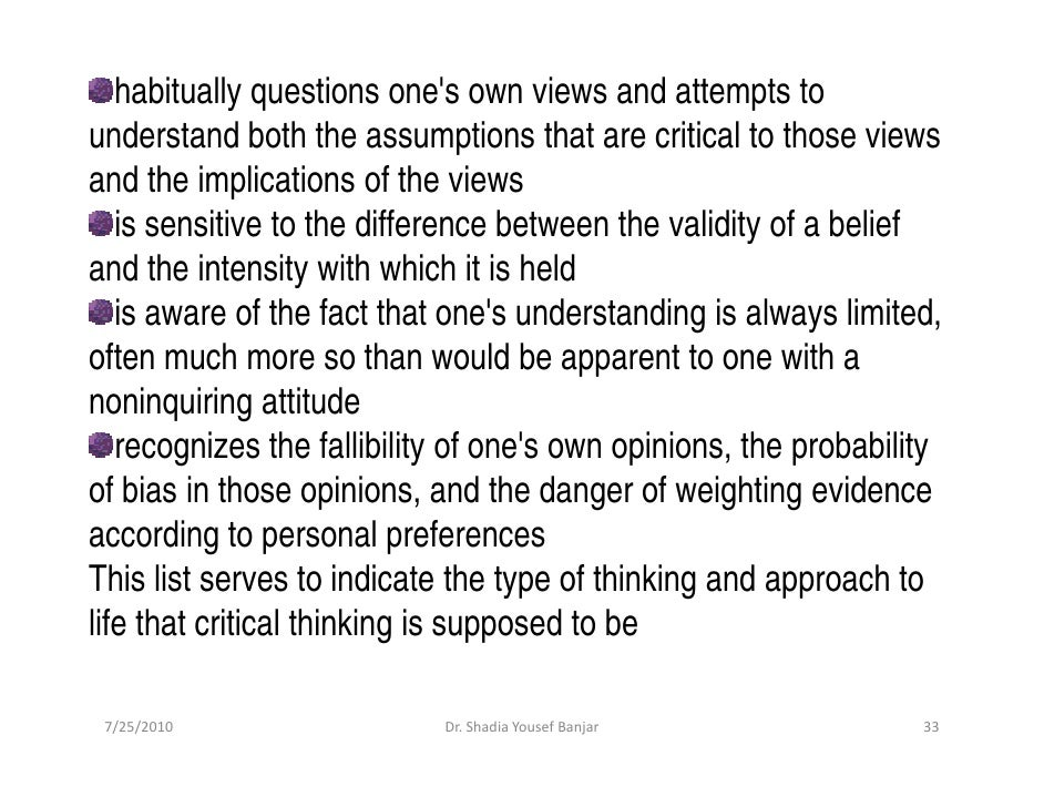 habitually questions one's own views and attempts to understand both the assumptions that are critical to those views and ...