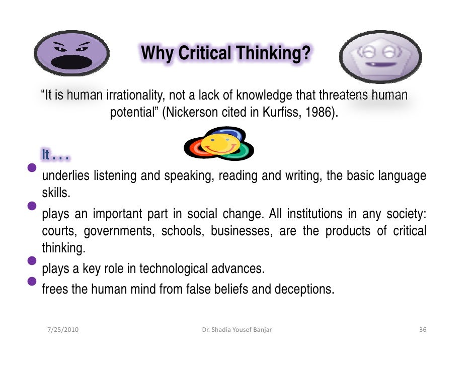 what is the importance of critical and creative thinking There has been quite a bit of research done on critical thinking skills and their importance in education when looking at the research using critical thinking skills, the importance of critical thinking skills has been established, but there are still questions that need to be researched further.
