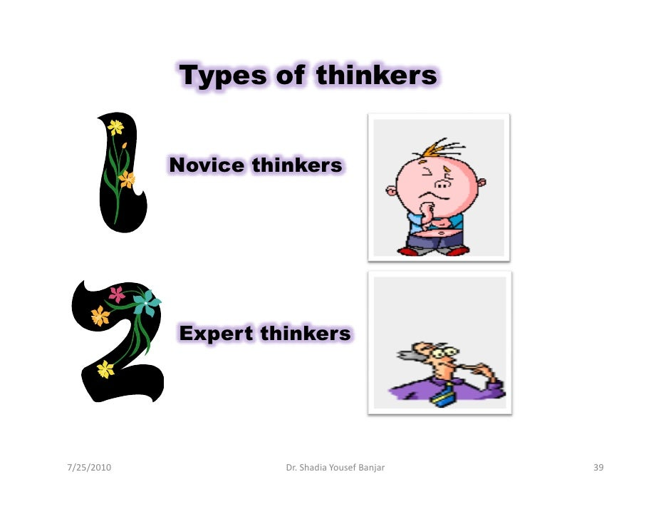 Types of thinkers               Novice thinkers                 Expert thinkers     7/25/2010             Dr. Shadia Youse...