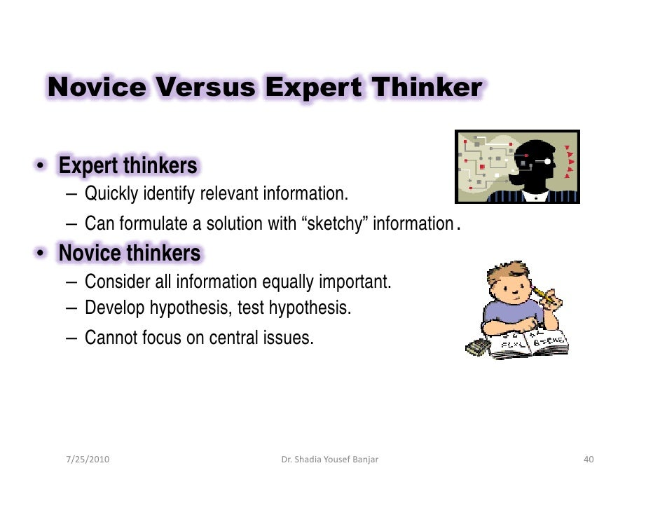 Novice Versus Expert Thinker  • Expert thinkers    – Quickly identify relevant information.    – Can formulate a solution ...