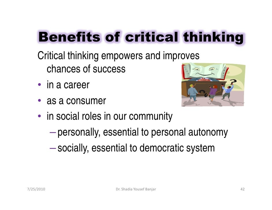the value of critical thinking in What is critical thinking  what is critical thinkingin this essay we are going to define what critical thinking is, we will also identify some tools and methods that can be used in critical thinking.