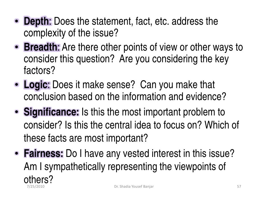 • Depth: Does the statement, fact, etc. address the   complexity of the issue? • Breadth: Are there other points of view o...