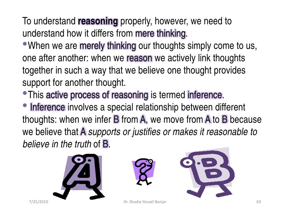 To understand reasoning properly, however, we need to understand how it differs from mere thinking. •When we are merely th...
