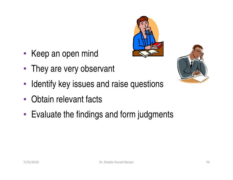 • Keep an open mind • They are very observant • Identify key issues and raise questions • Obtain relevant facts • Evaluate...