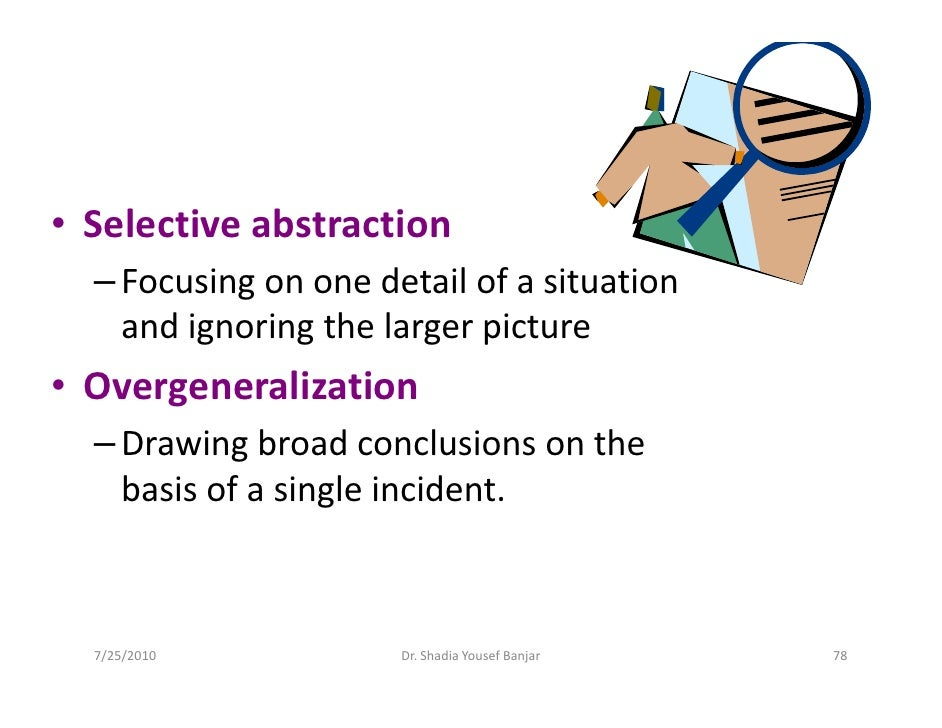 • Selective abstraction   – Focusing on one detail of a situation     and ignoring the larger picture • Overgeneralization...