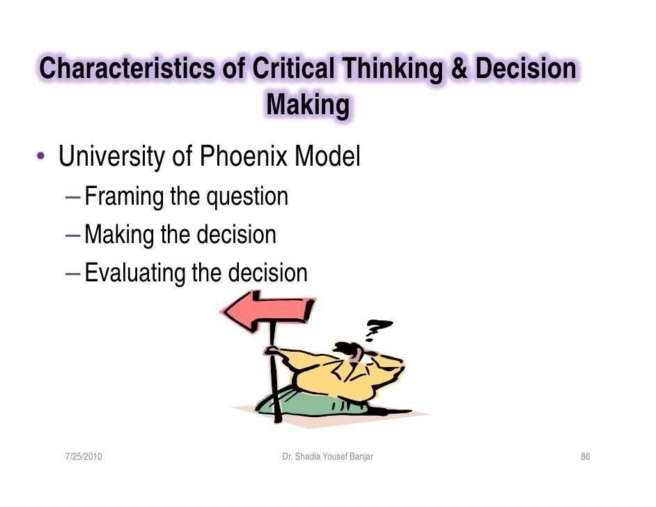 Characteristics of Critical Thinking & Decision                     Making • University of Phoenix Model   – Framing the q...