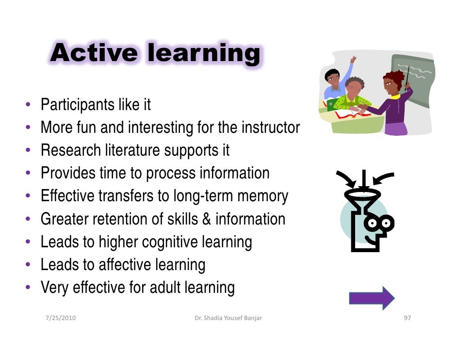 Active learning •   Participants like it •   More fun and interesting for the instructor •   Research literature supports ...