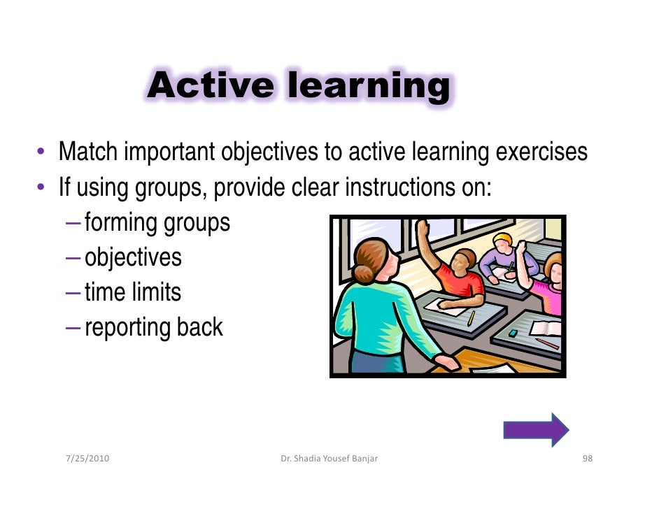 Active learning • Match important objectives to active learning exercises • If using groups, provide clear instructions on...