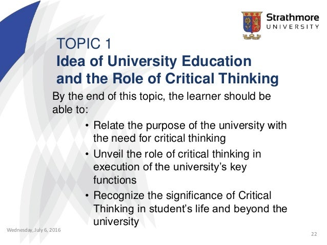 role of critical thinking Critical thinking is a skill that, when absent, contributes to the rise of recent phenomena like runaway fake news stories or hacking of government and corporate computers, and costs companies dearly in law suits, fines, penalties, and failed projects.