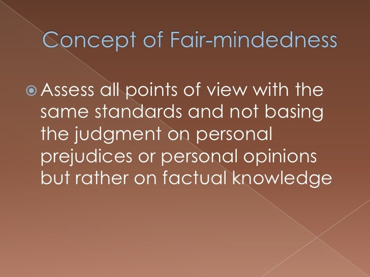 becoming a fair minded thinker Discuss the idea of taking charge of one's learning and one's life through improvement in thinking recognize the traits of an undisciplined mind state, elaborate, and illustrate the various traits of mind essential for fair-minded critical thinking.