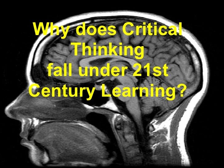 Why does Critical       Thinking   fall under 21st Century Learning?