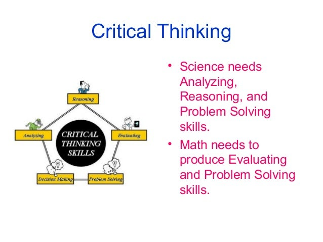life skills mathematical reasoning and critical thinking Why critical thinking in everyday life matters literally everyone can benefit from critical thinking because the need for it is all around us in a philosophical paper , peter facione makes a strong case that critical thinking skills are needed by everyone, in all societies who value safety, justice, and a host of other positive values.