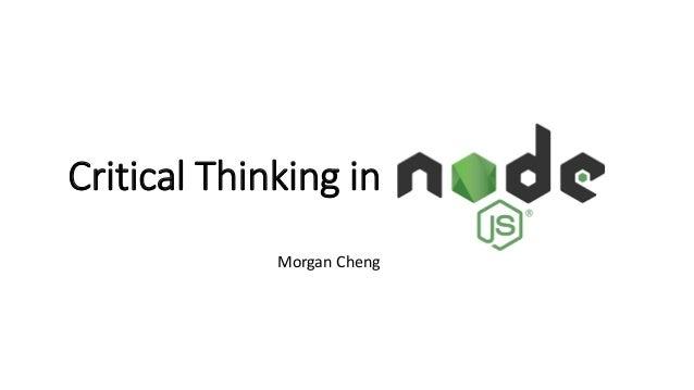 Critical Thinking in Node.js Morgan Cheng