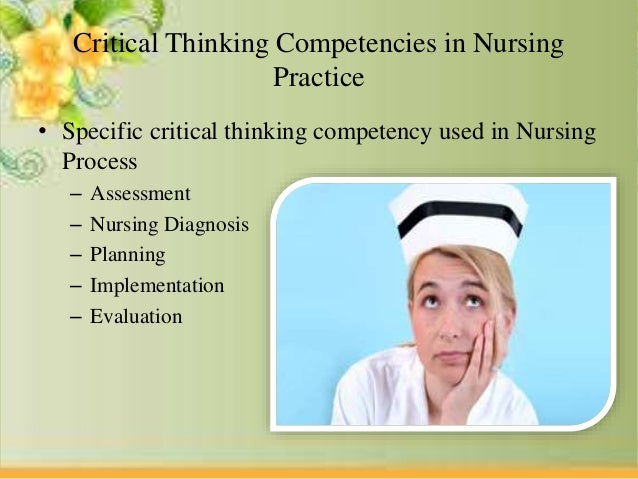 using critical thinking in nursing Enhancing critical thinking in clinical practice: implications for critical and acute care nurses shoulders, bridget ms, acnp-bc, ccrn-cmc follett, corrinne ms, fnp.