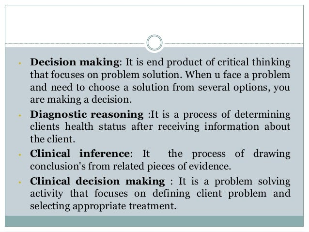 critical thing and decision making Critical thinking — which business consultant and author steve siebold defines as the ability to remove all emotion from an issue and observe the facts objectively to make a logical decision.