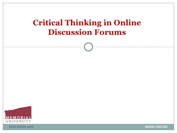 Critical Thinking in Online                 Discussion ForumsEDUCATION 6290                             DENISE VINCENT