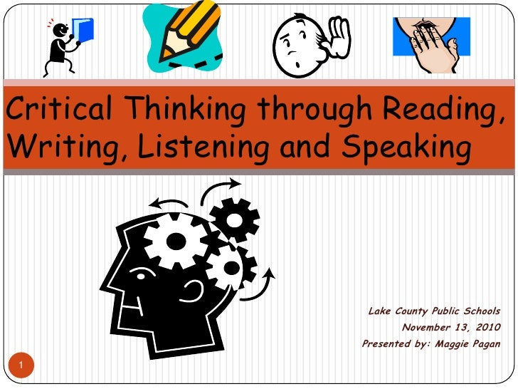 Critical Thinking through Reading, Writing, Listening and Speaking Lake County Public Schools November 13, 2010 Presented ...