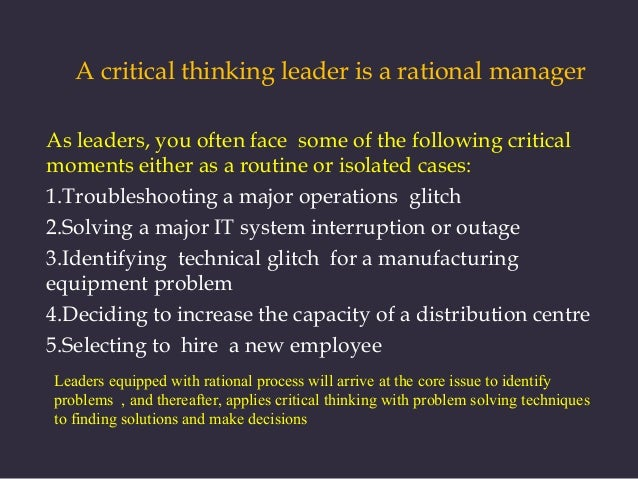 the manager as a critical thinker Critical thinking is one of the essential skills that contribute to an individual's  career  oftentimes, a manager needs to look at the overall team.