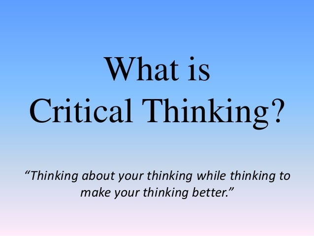 lecture 1 what is critical thinking Start studying lecture 1: qsen, types of knowledge, critical thinking learn vocabulary, terms, and more with flashcards, games, and other study tools.