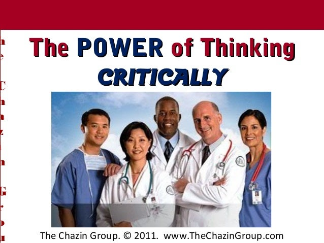 The Chazin Group. © 2011. www.TheChazinGroup.comTheChazinGrouTheThe POWERPOWER of Thinkingof ThinkingCRITICALLYCRITICALLYT...