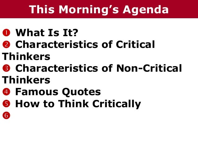 8 characteristics of critical thinking Two types of thinking skills: critical and creative students have used crit-  begins with a working definition and several key characteristics of those.
