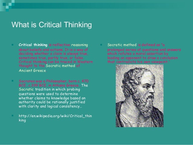importance of socrates to critical thinking For more information about the socratic style of questioning, see the role of socratic questioning in thinking, teaching, and learning, from the critical thinking community, is a brief but detailed publication with practical examples other methods to engage students in critical thinking include using dilemma case studies.