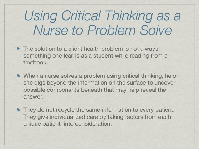 critical thinking scenarios in nursing Just as i use a salient clinical scenario to contextualize clinical reasoning with my clinical reasoning case studies, you can do the same with socratic questions by evaluating critical thinking, you can be confident that after graduation your students can think like a nurse and be well prepared for professional practice.