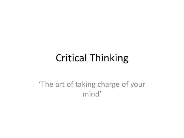 art of critical thinking Critical thinking is the art of thinking about your thinking while you are thinking in order to make your thinking better: more clear, more accurate, or more defensible.