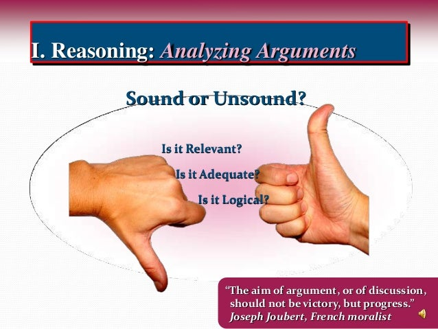 """I. Reasoning: Analyzing Arguments """"The aim of argument, or of discussion, should not be victory, but progress."""" Joseph Jou..."""