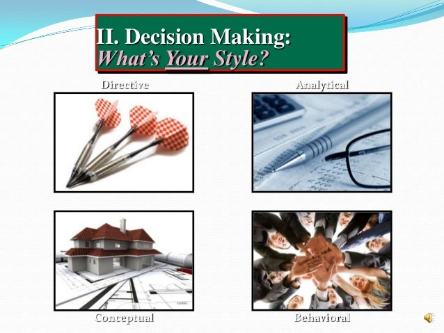 II. Decision Making: What's Your Style? Directive Behavioral Analytical Conceptual