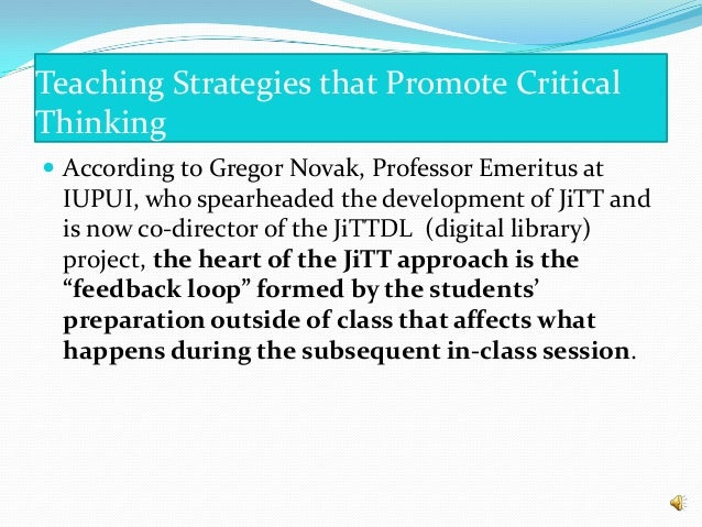 Teaching Strategies that Promote Critical Thinking  According to Gregor Novak, Professor Emeritus at IUPUI, who spearhead...