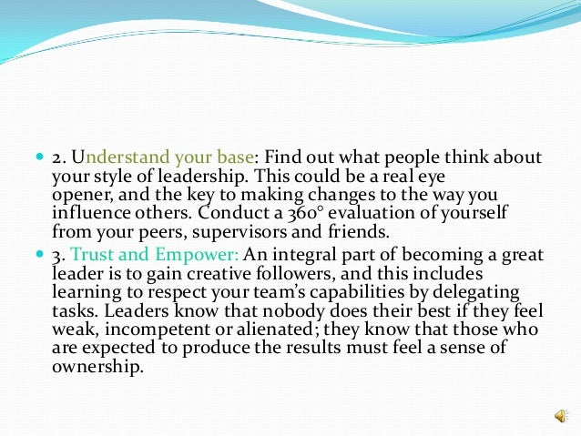  2. Understand your base: Find out what people think about your style of leadership. This could be a real eye opener, and...