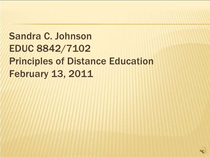 Sandra C. JohnsonEDUC 8842/7102Principles of Distance EducationFebruary 13, 2011<br />