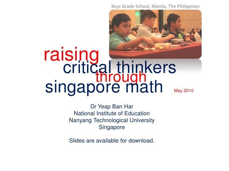 Keys Grade School, Manila, The Philippines<br />raising<br />critical thinkers<br />through<br />singapore math<br />May 2...