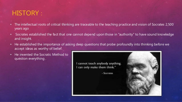 importance of socrates to critical thinking Socratic questioning, also known as the socratic method, is a technique of questioning designed to encourage critical thinking, engagement in discussion and reaching the core of an issue, and is often incorporated in cognitive behavioural therapy.