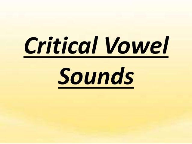 Critical Vowel Sounds