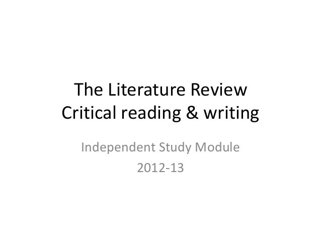 The Literature ReviewCritical reading & writing  Independent Study Module          2012-13