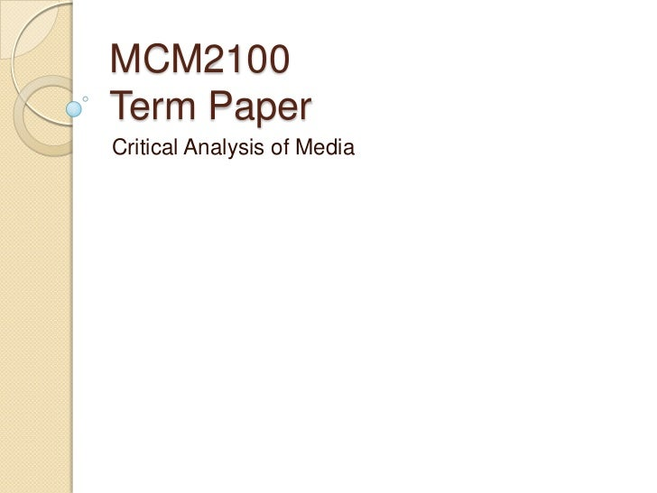 MCM2100Term PaperCritical Analysis of Media