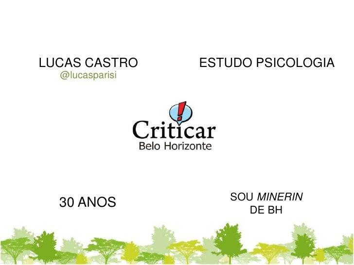 LUCAS CASTRO@lucasparisi<br />ESTUDO PSICOLOGIA<br />SOU MINERIN<br />DE BH<br />30 ANOS<br />