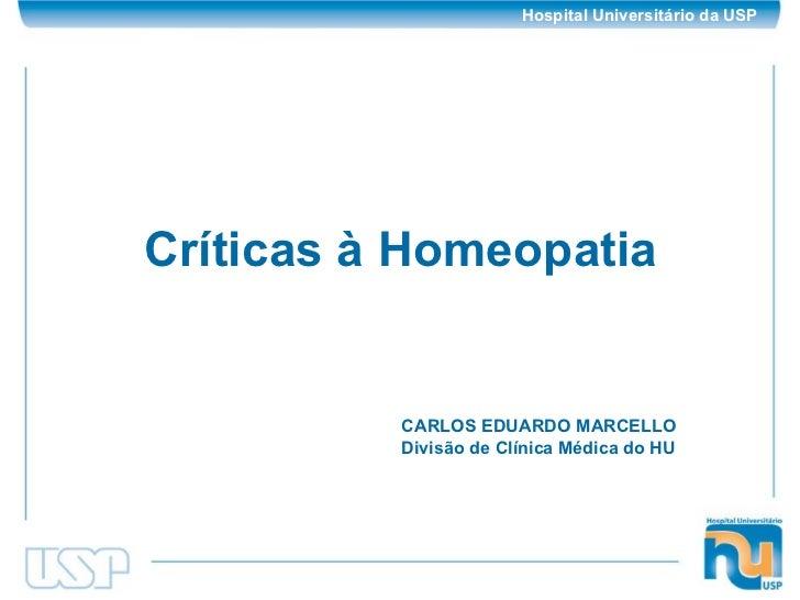 Críticas à Homeopatia CARLOS EDUARDO MARCELLO Divisão de Clínica Médica do HU