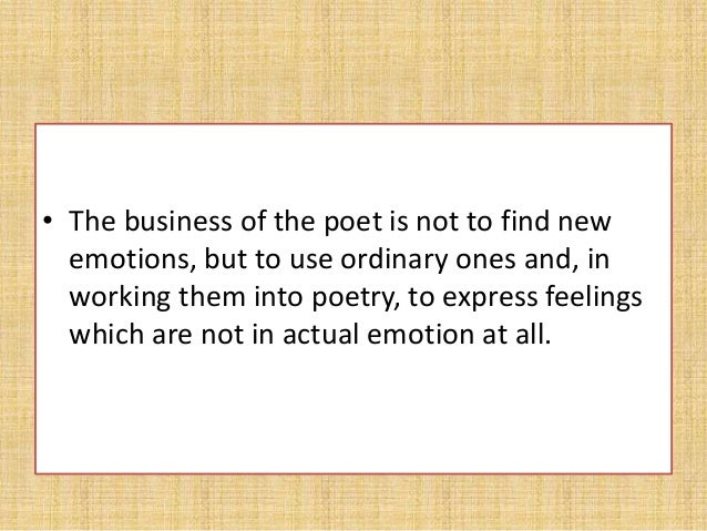 Anti Romanticism • Eliot believes that ' emotion recollected in tranquility' is an inexact formula. For it is neither emot...