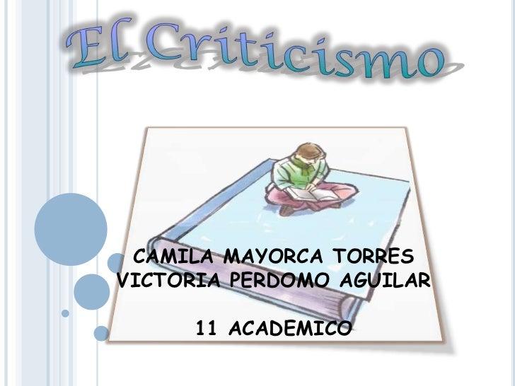 El Criticismo <br />CAMILA MAYORCA TORRES<br />VICTORIA PERDOMO AGUILAR<br />11 ACADEMICO<br />